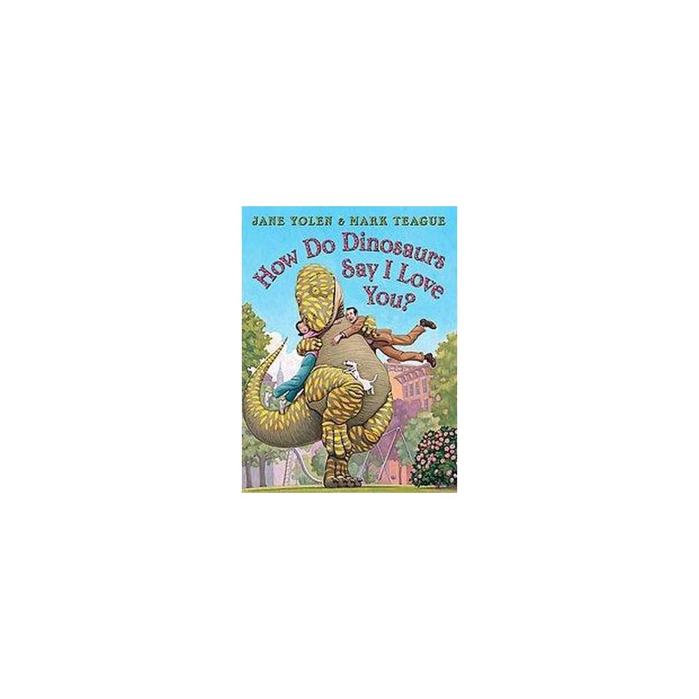 How Do Dinosaurs Say I Love You? ( How Do Dinosaurs...) (Hardcover) by Jane Yolen
