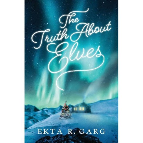 The Truth About Elves - by  Ekta R Garg (Paperback) - image 1 of 1