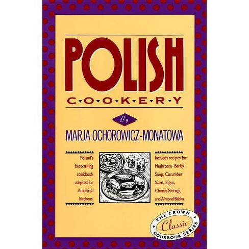 Polish Cookery - (Crown Classic Cookbook Series) by  Marja Ochorowicz-Monatowa (Hardcover) - image 1 of 1