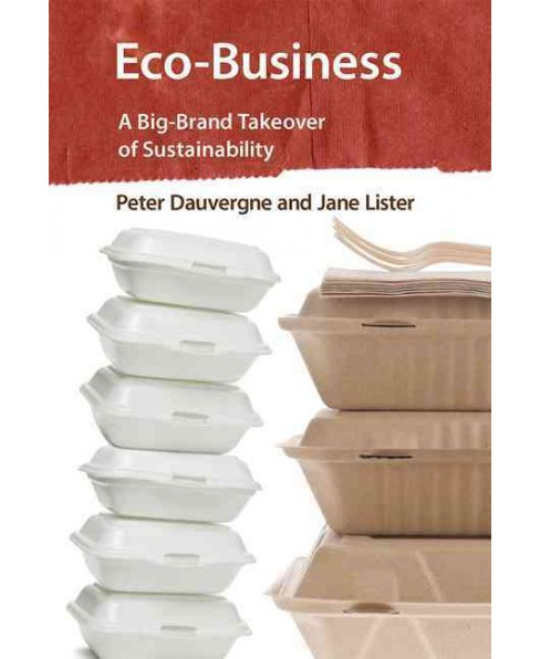 Eco-Business : A Big-Brand Takeover of Sustainability (Paperback) (Peter Dauvergne & Jane Lister) - image 1 of 1