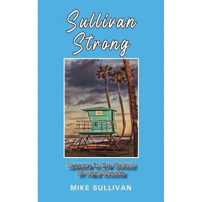 Sullivan Strong - by  Mike Sullivan (Paperback)