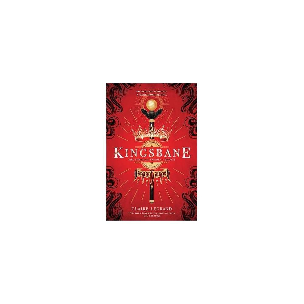 Kingsbane - (Empirium Trilogy) by Claire Legrand (Hardcover)