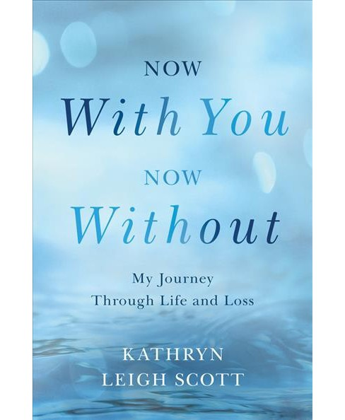 Now With You, Now Without : My Journey Through Life and Loss (Paperback) (Kathryn Leigh Scott) - image 1 of 1