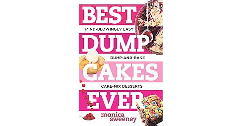 Best Dump Cakes Ever : Mind-Blowingly Easy Dump-and-Bake Cake-Mix Desserts (Paperback) (Monica Sweeney) - image 1 of 1