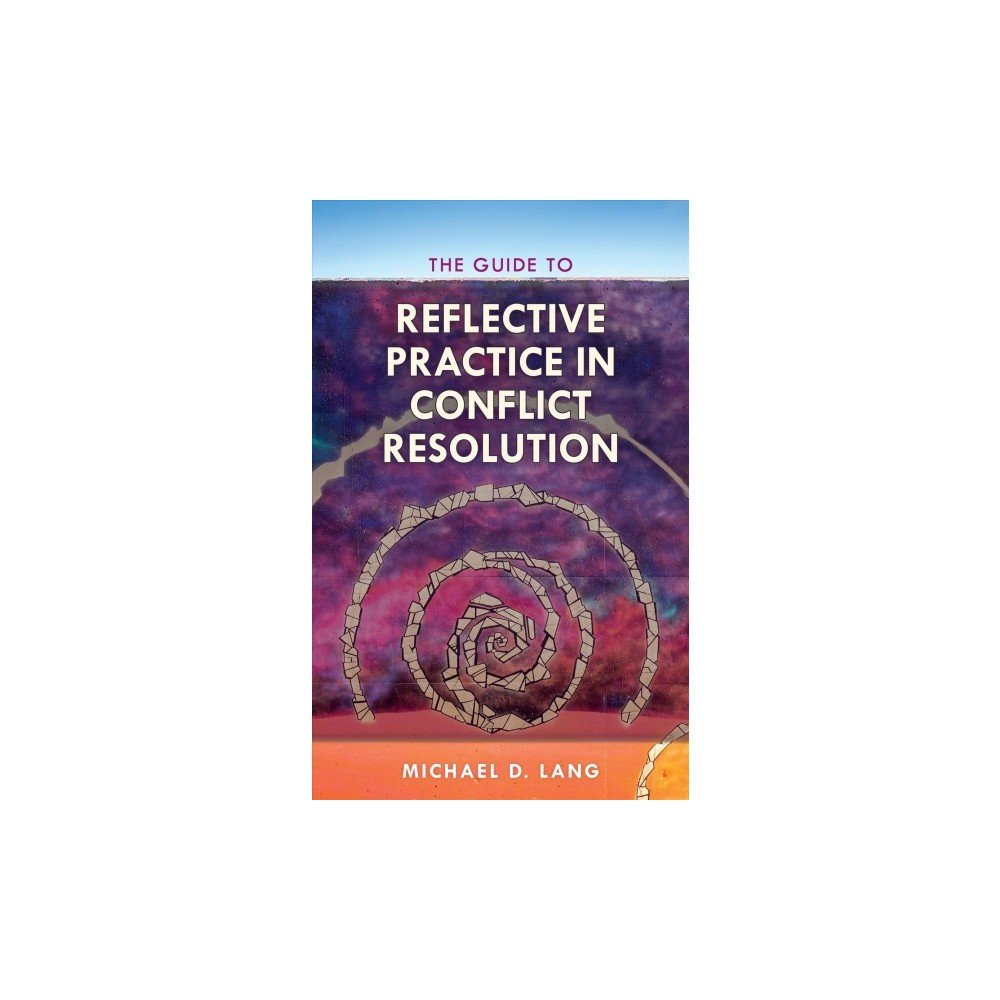 Guide to Reflective Practice in Conflict Resolution - by Michael D. Lang (Hardcover)