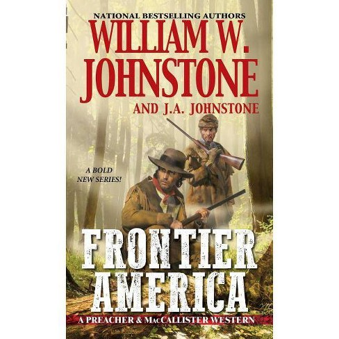Frontier America - (Preacher & Maccallister Western) by  William W Johnstone & J A Johnstone (Paperback) - image 1 of 1