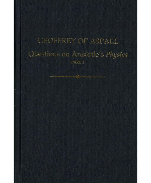 Geoffrey of Aspall : Questions on Aristotle's Physics (Hardcover) (Cecilia  Trifogli) - image 1 of 1