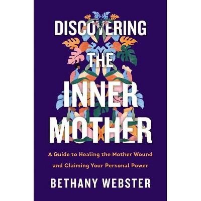 Discovering the Inner Mother - by  Bethany Webster (Hardcover)