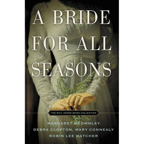 A Bride for All Seasons - by  Margaret Brownley & Robin Lee Hatcher & Mary Connealy & Debra Clopton - image 1 of 1