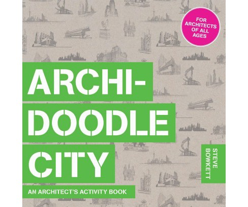Archidoodle City : An Architect's Activity Book (Paperback) (Steve Bowkett) - image 1 of 1
