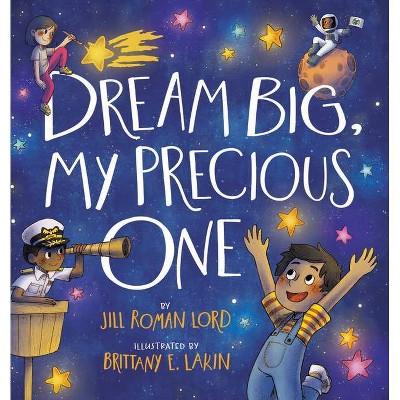 Dream Big, My Precious One - by  Jill Roman Lord (Hardcover)