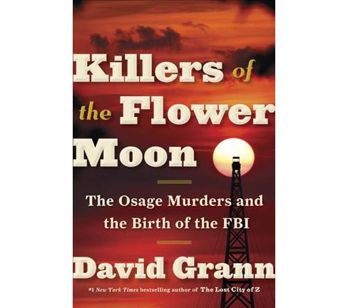 Killers of the Flower Moon : The Osage Murders and the Birth of the FBI (Hardcover) (David Grann) - image 1 of 1