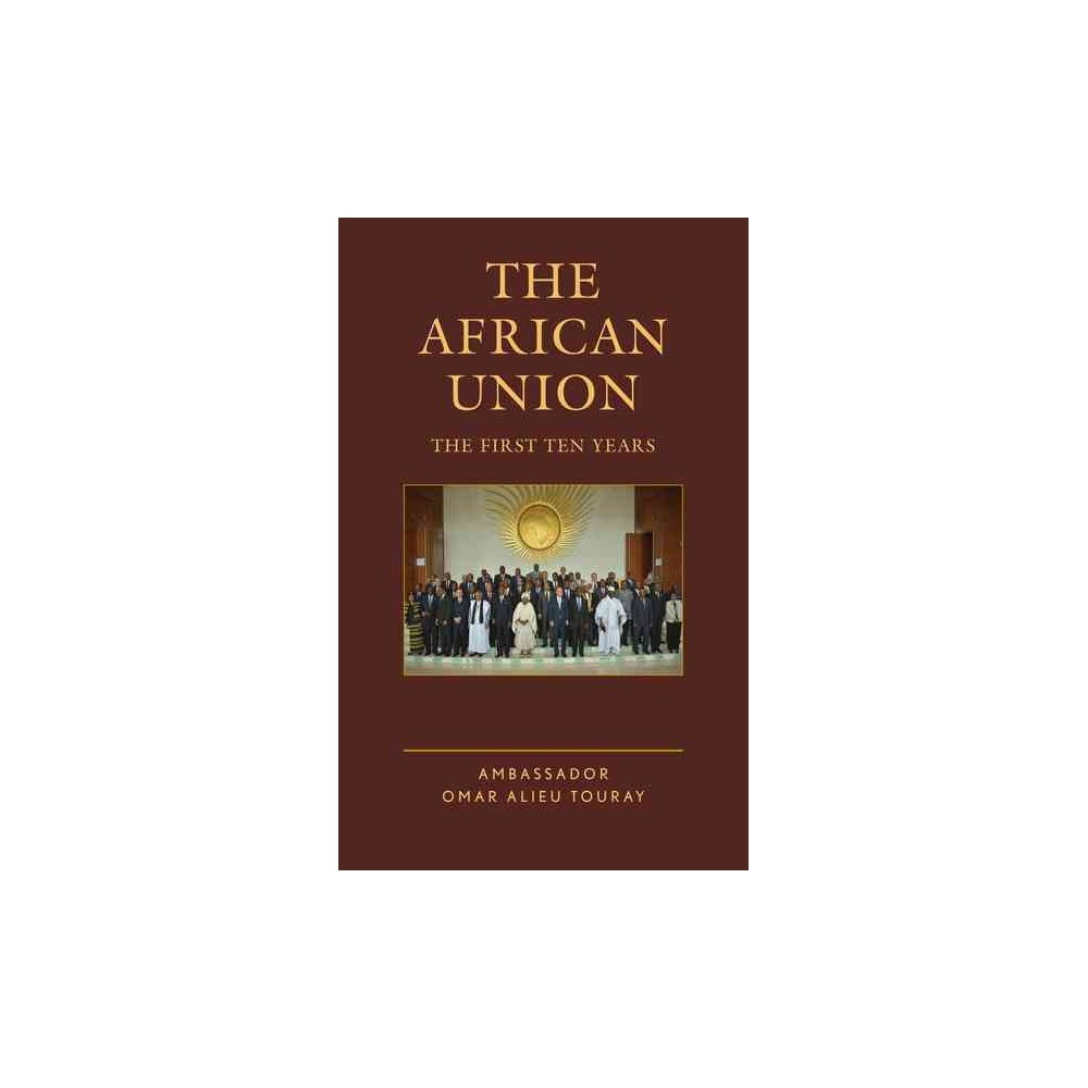 African Union : The First Ten Years (Hardcover) (Omar Alieu Touray)