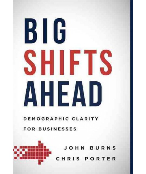 Big Shifts Ahead : Demographic Clarity for Business (Hardcover) (John Burns) - image 1 of 1