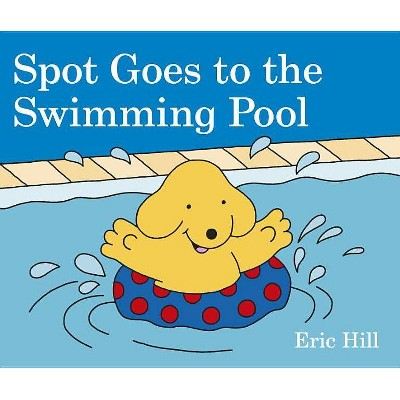 Spot Goes to the Swimming Pool - by Eric Hill (Board Book)