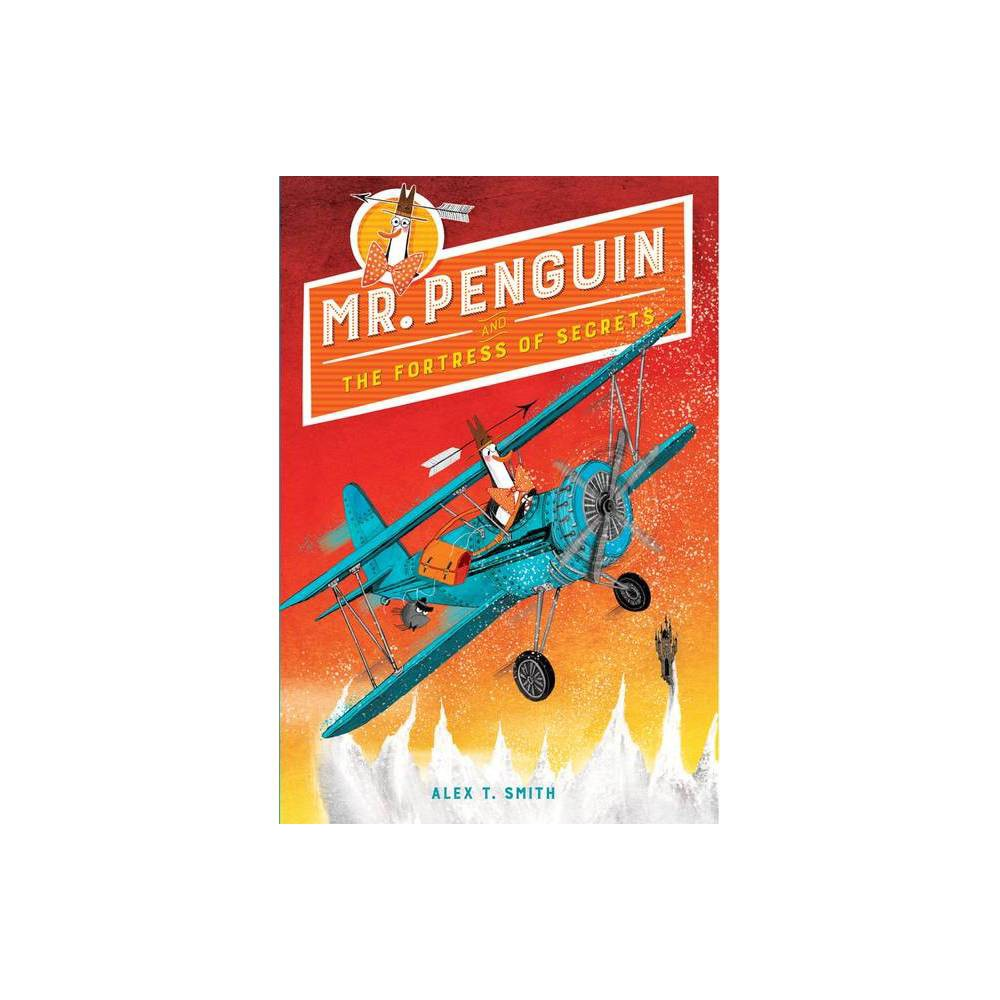 Mr Penguin And The Fortress Of Secrets Mr Penguin 2 By Alex T Smith Hardcover