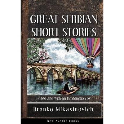 Great Serbian Short Stories - by  Stjepan Mitrov Ljubisa & Milovan Glisic (Paperback)