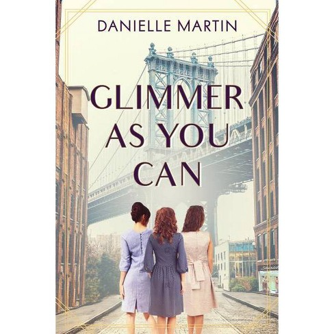 Glimmer as You Can - by  Danielle Martin (Hardcover) - image 1 of 1