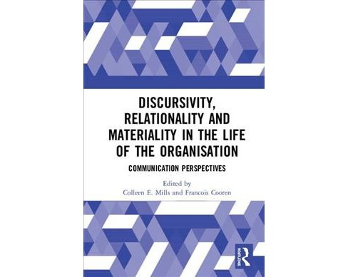 Discursivity, Relationality and Materiality in the Life of the Organisation : Communication Perspectives - image 1 of 1
