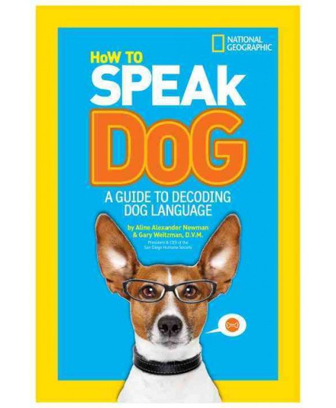 How to Speak Dog : A Guide to Decoding Dog Language (Paperback) (Aline Alexander Newman) - image 1 of 1