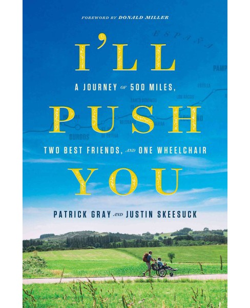 I'll Push You : A Journey of 500 Miles, Two Best Friends, and One Wheelchair (Paperback) (Patrick Gray & - image 1 of 1