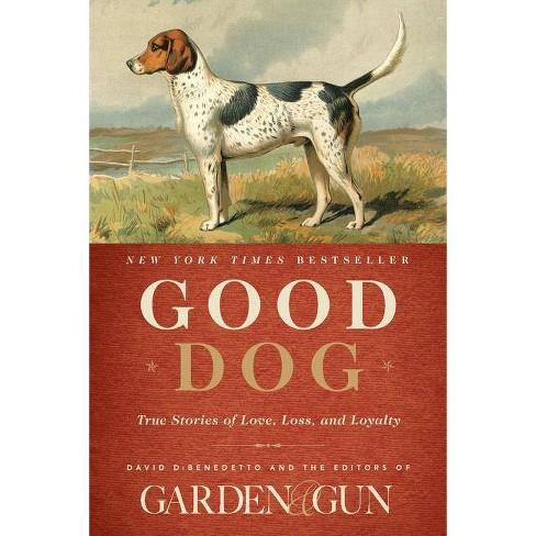 Good Dog - (Garden & Gun Books) by  Editors of Garden and Gun & David Dibenedetto (Hardcover) - image 1 of 1