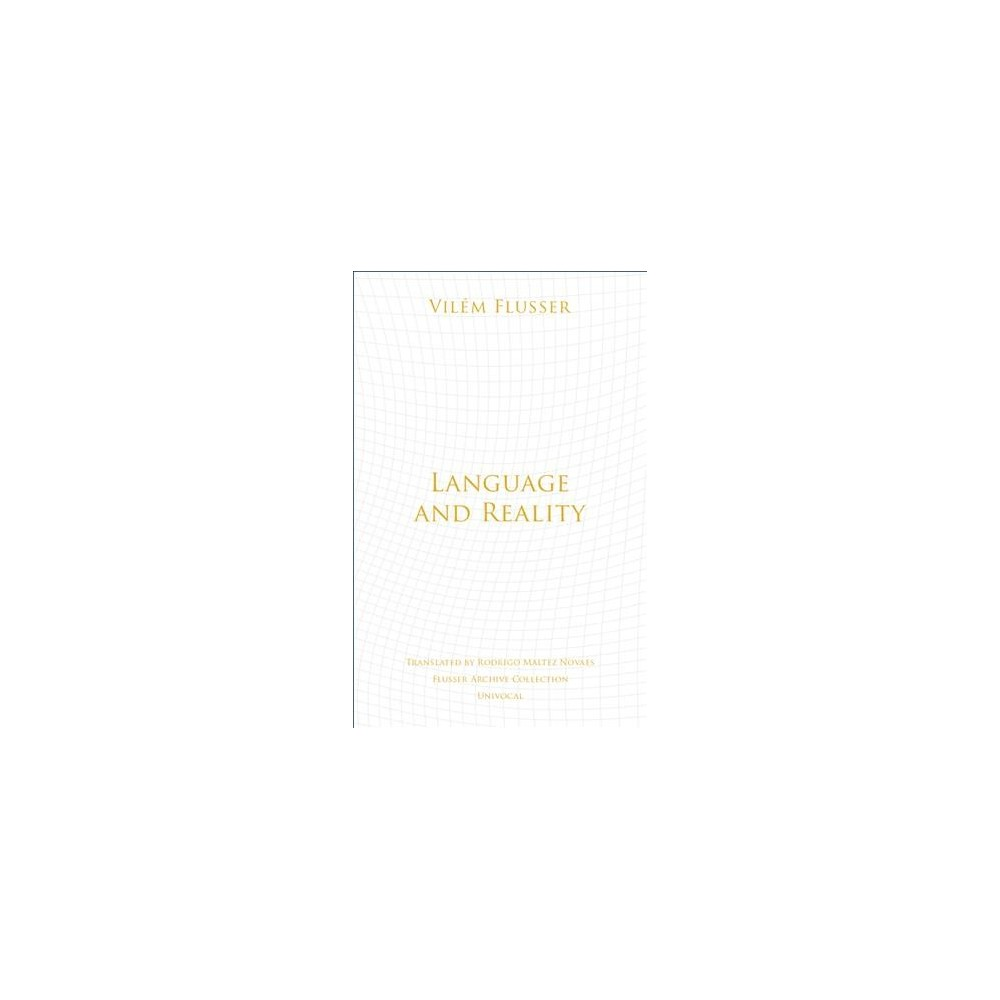 Language and Reality - (Univocal) by Vilem Flusser (Paperback)