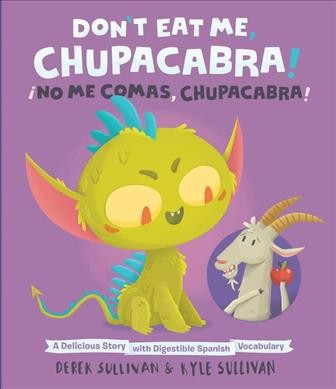 Don't Eat Me, Chupacabra! / No Me Comas, Chupacabra : A Delicious Story With Digestible Spanish