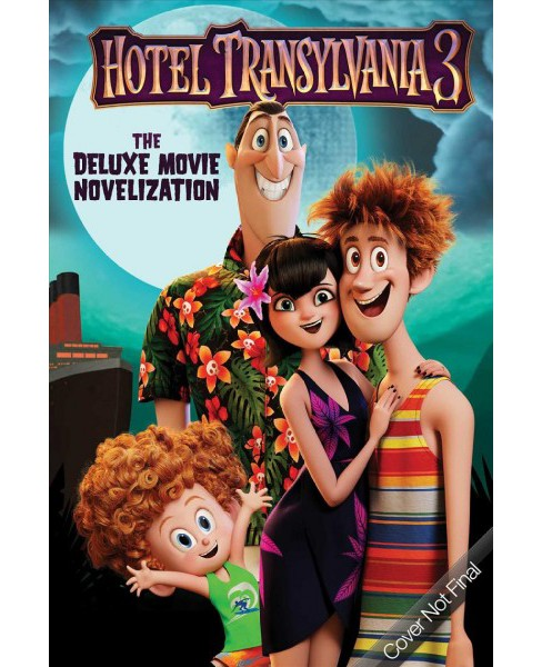 HOTEL TRANSYLVANIA 3 : The Deluxe Movie Novelization -  (Hardcover) - image 1 of 1