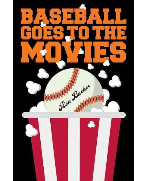 Baseball Goes to the Movies (Paperback) (Ron Backer) - image 1 of 1
