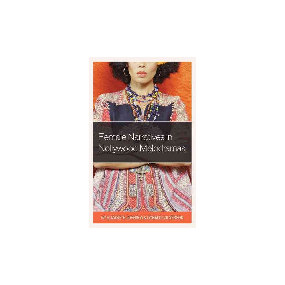 Female Narratives in Nollywood Melodramas (Hardcover) (Elizabeth Johnson & Donald Culverson)
