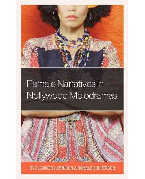 Female Narratives in Nollywood Melodramas (Hardcover) (Elizabeth Johnson & Donald Culverson) - image 1 of 1
