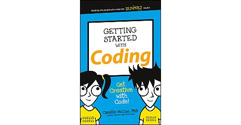 Getting Started With Coding : Get Creative With Code! (Paperback) (Ph.D. Camille McCue) - image 1 of 1