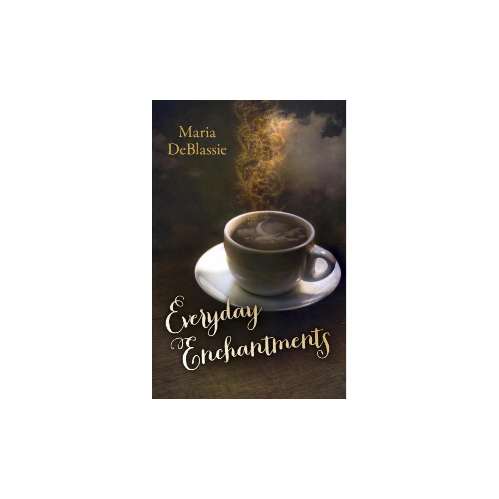 Everyday Enchantments - Reprint by Maria Deblassie (Paperback)