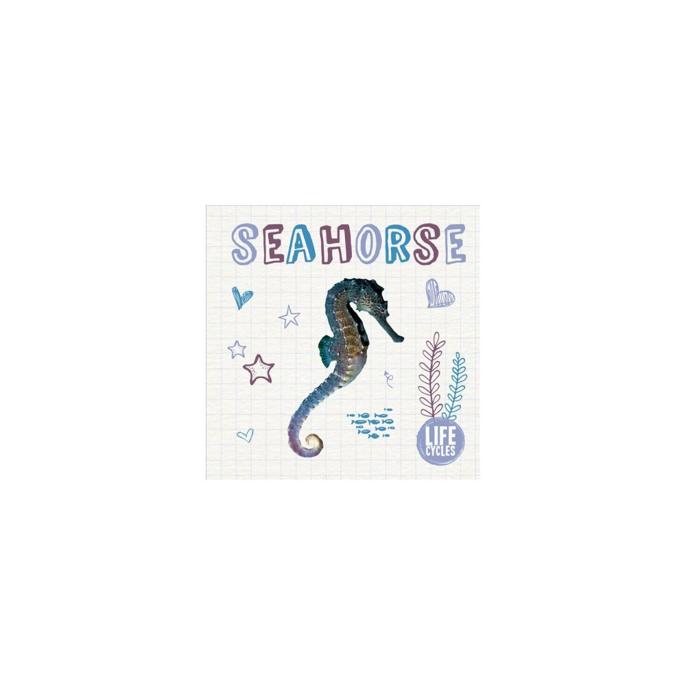 Seahorse - (Life Cycles) by Madeline Tyler (Hardcover)