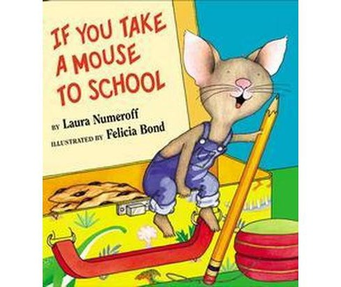 If You Take a Mouse to School (School And Library) (Laura Joffe Numeroff) - image 1 of 1