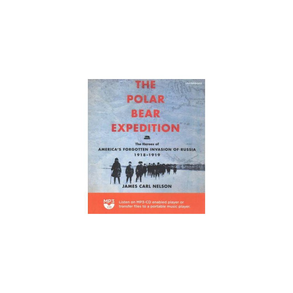 Polar Bear Expedition : The Heroes of America's Forgotten Invasion of Russia, 1918-1919 - MP3 Una
