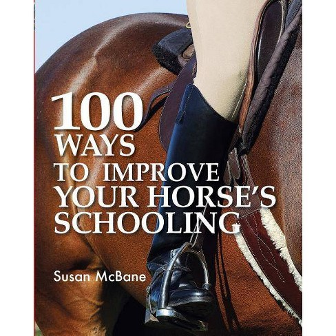 100 Ways to Improve Your Horse's Schooling - by  Susan McBane (Paperback) - image 1 of 1