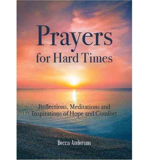 Prayers for Hard Times : Reflections, Meditations and Inspirations of Hope and Comfort -  (Paperback) - image 1 of 1