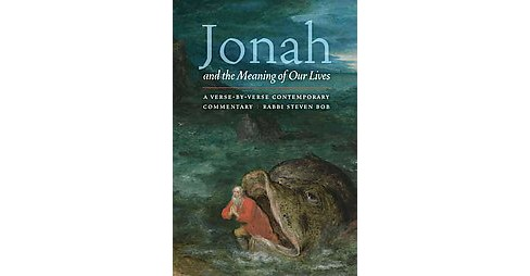 Jonah and the Meaning of Our Lives : A Verse-by-Verse Contemporary Commentary (Paperback) (Steven Bob) - image 1 of 1