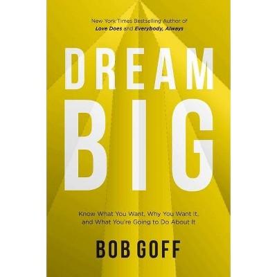 Dream Big - by Bob Goff (Hardcover)
