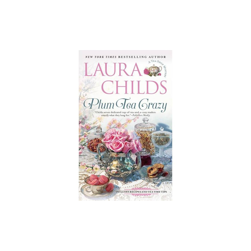 Plum Tea Crazy : Includes Recipes and Tea Time Tips - Reissue by Laura Childs (Paperback)