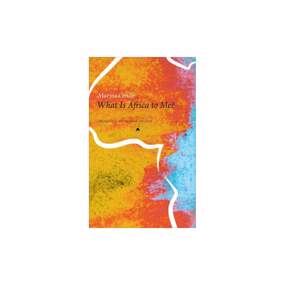 What Is Africa to Me? : Fragments of a True-To-Life Autobiography (Hardcover) (Maryse Condeu0301)