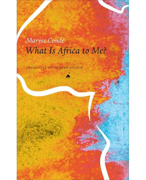What Is Africa to Me? : Fragments of a True-To-Life Autobiography (Hardcover) (Maryse Condeu0301) - image 1 of 1