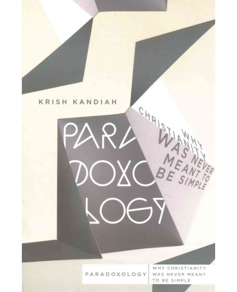 Paradoxology : Why Christianity Was Never Meant to Be Simple (Paperback) (Krish Kandiah) - image 1 of 1