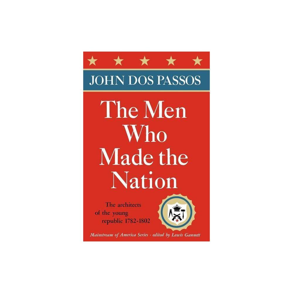 The Men Who Made The Nation Mainstream Of America By John Dos Passos Paperback