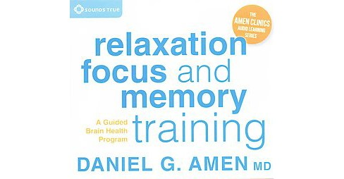 Relaxation, Focus, and Memory Training : A Guided Brain Health Program (CD/Spoken Word) (M.D. Daniel G. - image 1 of 1