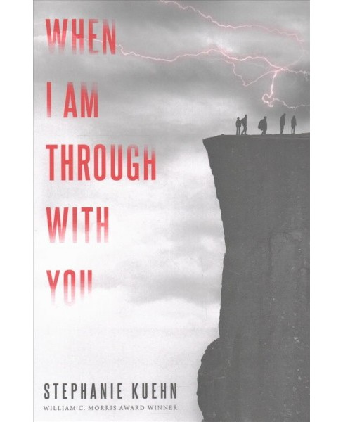 When I Am Through With You -  by Stephanie Kuehn (Hardcover) - image 1 of 1