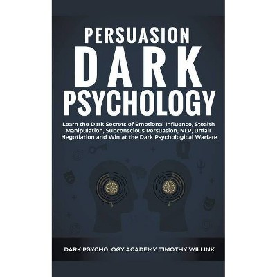 Persuasion Dark Psychology - by  Timothy Willink (Paperback)