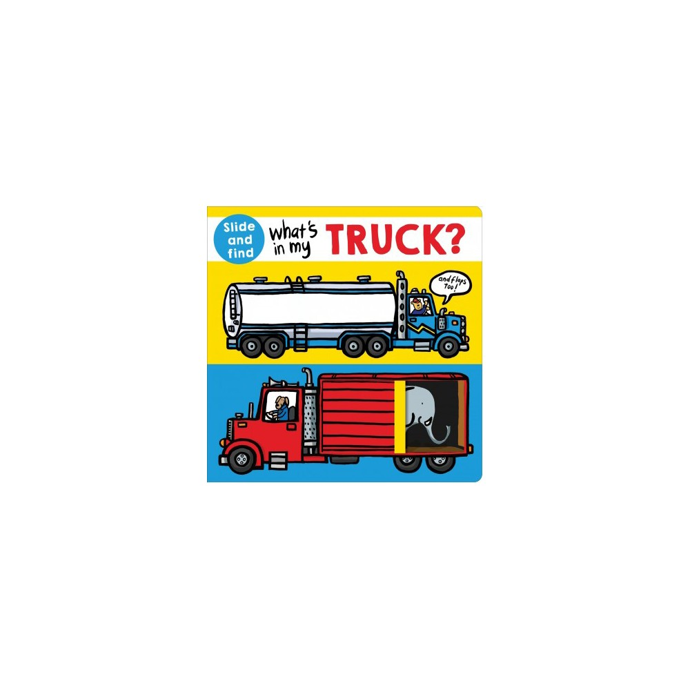 What's in My Truck? - by Ellie Boultwood & Robyn Newton & Kylie Hamley (Hardcover)